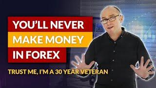 Here's why you'll NEVER make money in Forex. The Forex Cycle of Doom...